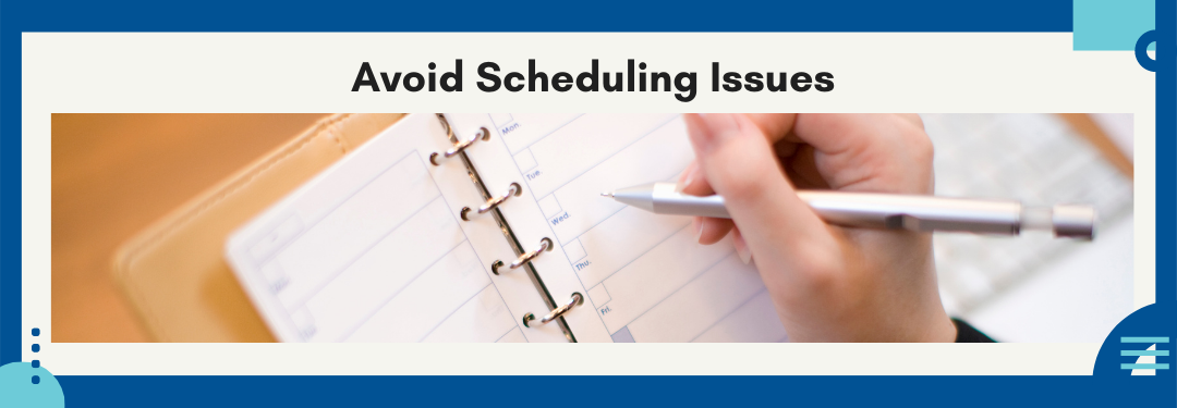 Avoid Scheduling Issues